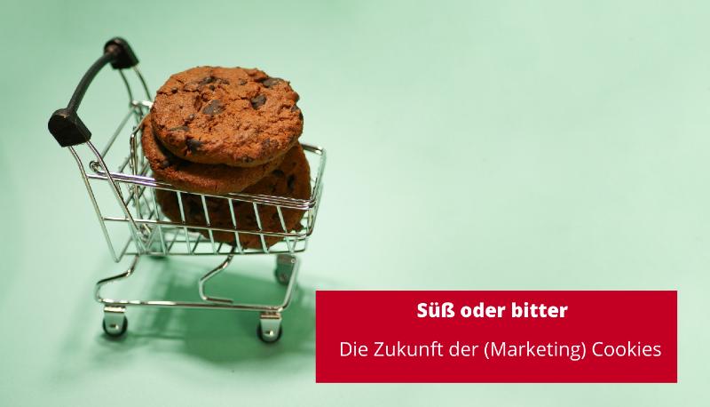 Süß oder bitter: Die Zukunft der (Marketing) Cookies